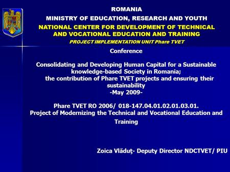 ROMANIA MINISTRY OF EDUCATION, RESEARCH AND YOUTH NATIONAL CENTER FOR DEVELOPMENT OF TECHNICAL AND VOCATIONAL EDUCATION AND TRAINING PROJECT IMPLEMENTATION.