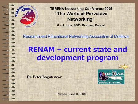 "RENAM – current state and development program Research and Educational Networking Association of Moldova TERENA Networking Conference 2005 ""The World."