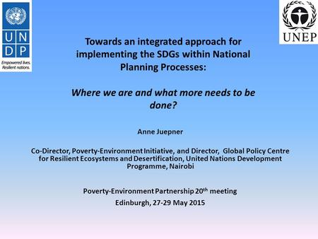 Towards an integrated approach for implementing the SDGs within National Planning Processes: Where we are and what more needs to be done? Anne Juepner.