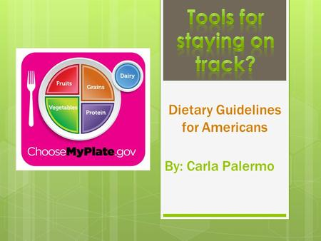 By: Carla Palermo Dietary Guidelines for Americans.