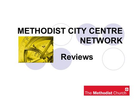 METHODIST CITY CENTRE NETWORK Reviews. Review Guidelines Introduction Key Background Documents Outcomes of Review Role as Aide How to progress & Co-ordinate.