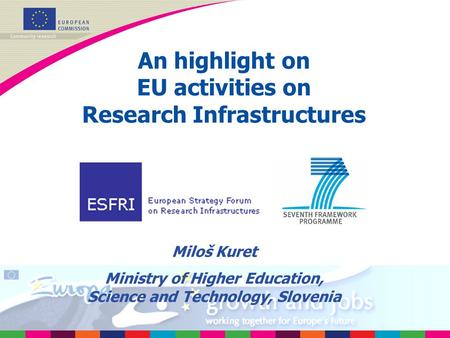 An highlight on EU activities on Research Infrastructures Miloš Kuret Ministry of Higher Education, Science and Technology, Slovenia.