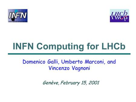 INFN Computing for LHCb Domenico Galli, Umberto Marconi, and Vincenzo Vagnoni Genève, February 15, 2001.