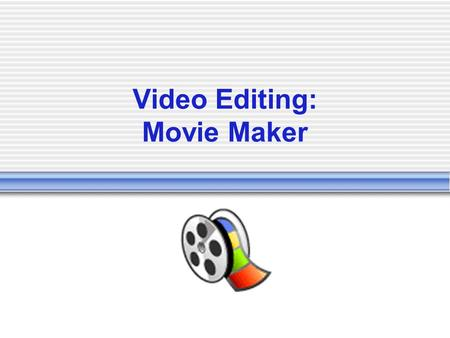 Video Editing: Movie Maker May 2008. Overview Examine Movie Maker Try some editing with Volcano clips!! Shoot your own video  Video Camera OR  Still.
