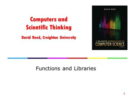 Computers and Scientific Thinking David Reed, Creighton University Functions and Libraries 1.