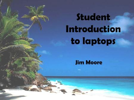 Student Introduction to laptops Jim Moore. Laptop Basics Care of laptop Power switch/battery Floppy drive Mouse Sound & Jacks USB and Firewire CD player.