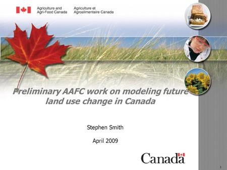 08-058-dp 1 Preliminary AAFC work on modeling future land use change in Canada Stephen Smith April 2009.