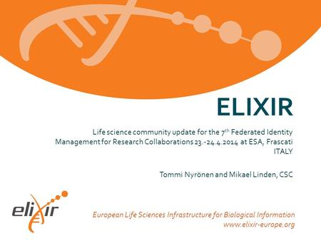 European Life Sciences Infrastructure for Biological Information www.elixir-europe.org Life science community update for the 7 th Federated Identity Management.