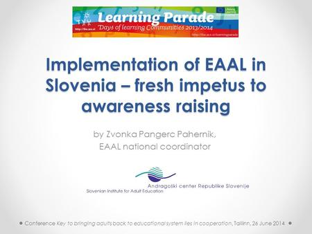 Implementation of EAAL in Slovenia – fresh impetus to awareness raising by Zvonka Pangerc Pahernik, EAAL national coordinator Conference Key to bringing.