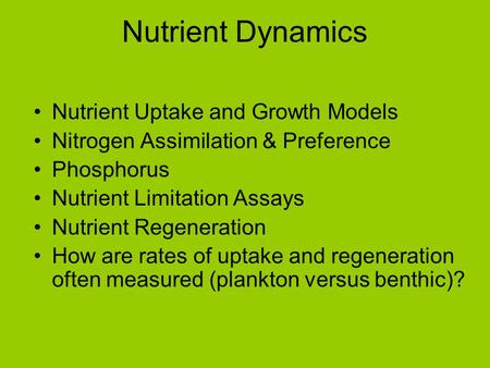 Nutrient Dynamics Nutrient Uptake and Growth Models Nitrogen Assimilation & Preference Phosphorus Nutrient Limitation Assays Nutrient Regeneration How.