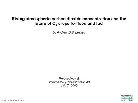 Rising atmospheric carbon dioxide concentration and the future of C 4 crops for food and fuel by Andrew D.B. Leakey Proceedings B Volume 276(1666):2333-2343.