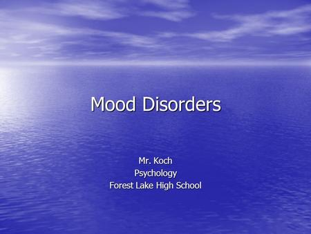 Mood Disorders Mr. Koch Psychology Forest Lake High School.