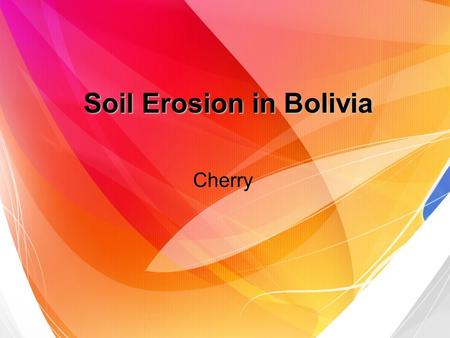 Soil Erosion in Bolivia Cherry. What is soil erosion? Soil may be detached and moved by water, wind or tillage. Water erosion Wind erosion Tillage erosion.