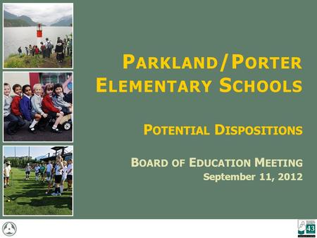 P ARKLAND /P ORTER E LEMENTARY S CHOOLS P OTENTIAL D ISPOSITIONS B OARD OF E DUCATION M EETING September 11, 2012.