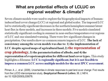 What are potential effects of LCLUC on regional weather & climate? Seven climate models were used to explore the biogeophysical impacts of human- induced.