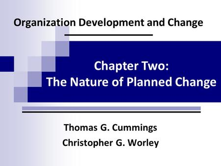 Organization Development and Change Thomas G. Cummings Christopher G. Worley Chapter Two: The Nature of Planned Change.