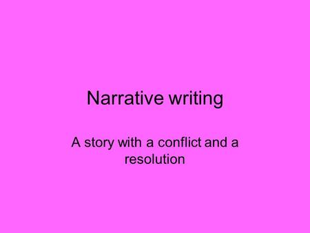Narrative writing A story with a conflict and a resolution.