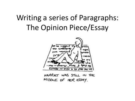 Writing a series of Paragraphs: The Opinion Piece/Essay