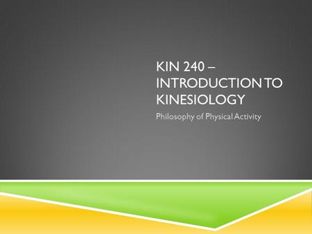 KIN 240 – INTRODUCTION TO KINESIOLOGY Philosophy of Physical Activity.