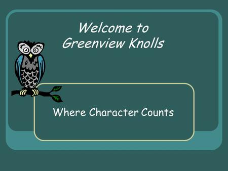 Welcome to Greenview Knolls Where Character Counts.