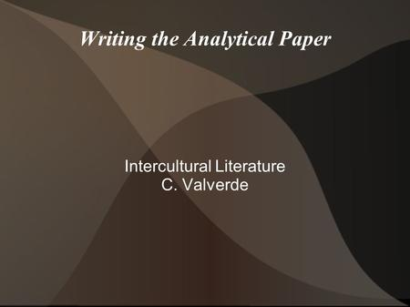 Writing the Analytical Paper Intercultural Literature C. Valverde.