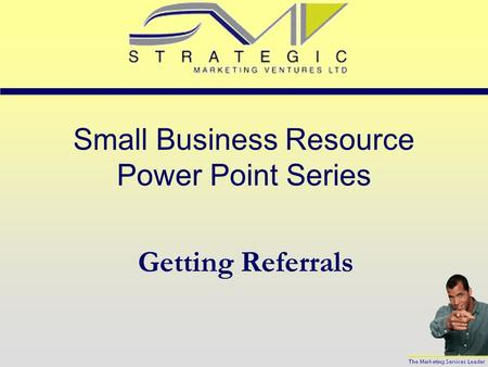 Small Business Resource Power Point Series Getting Referrals.