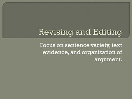 Focus on sentence variety, text evidence, and organization of argument.
