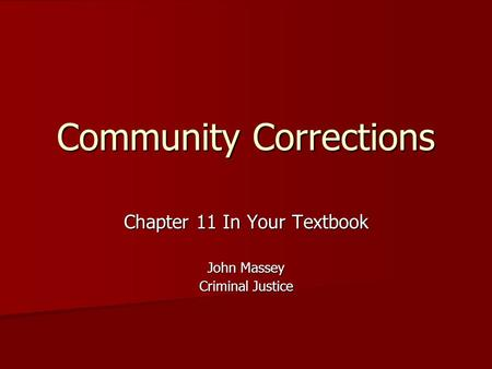 Community Corrections Chapter 11 In Your Textbook John Massey Criminal Justice.
