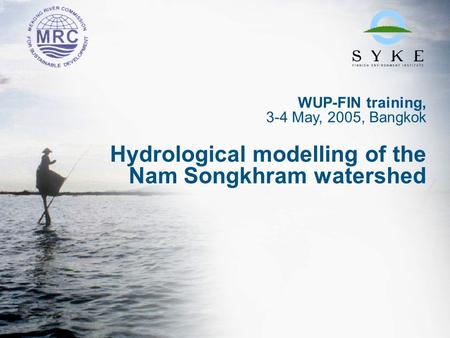 WUP-FIN training, 3-4 May, 2005, Bangkok Hydrological modelling of the Nam Songkhram watershed.