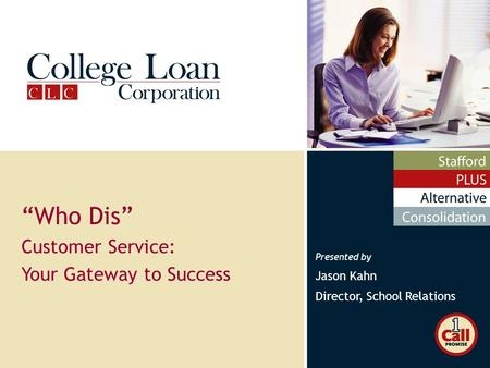 "Presented by Jason Kahn Director, School Relations ""Who Dis"" Customer Service: Your Gateway to Success."