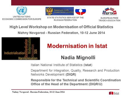 Modernisation in Istat Nadia Mignolli Italian National Institute of Statistics (Istat) Department for Integration, Quality, Research and Production Networks.