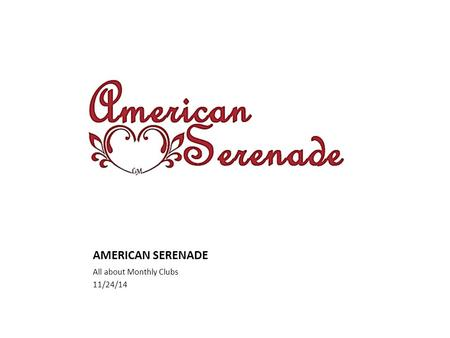AMERICAN SERENADE All about Monthly Clubs 11/24/14.