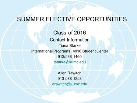 SUMMER ELECTIVE OPPORTUNITIES Class of 2016 Contact Information Tiana Starke International Programs 4016 Student Center 913/588-1460 Allen.