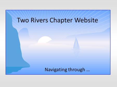 Two Rivers Chapter Website Navigating through …. Visit www.iaap-tworivers.orgwww.iaap-tworivers.org.