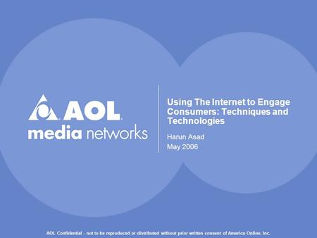 AOL Confidential - not to be reproduced or distributed without prior written consent of America Online, Inc. Using The Internet to Engage Consumers: Techniques.