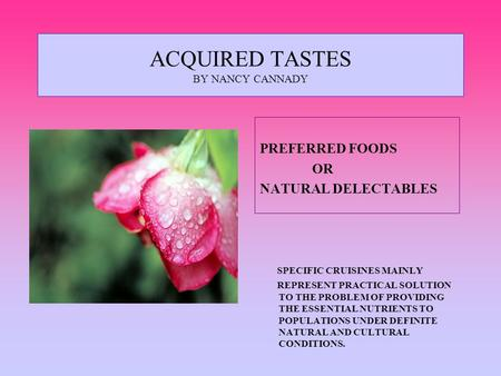 ACQUIRED TASTES BY NANCY CANNADY PREFERRED FOODS OR NATURAL DELECTABLES SPECIFIC CRUISINES MAINLY REPRESENT PRACTICAL SOLUTION TO THE PROBLEM OF PROVIDING.