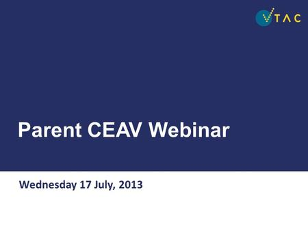Parent CEAV Webinar Wednesday 17 July, 2013.  What is VTAC  Resources  Accessing course information  CourseSearch  Applying  Special Entry Access.