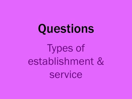 Questions Types of establishment & service. 1. State if these statements are true or false; Contract caterers provide food and drink.True Contract caterers.