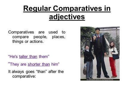 "Regular Comparatives in adjectives Comparatives are used to compare people, places, things or actions. ""He's taller than them"" "" They are shorter than."