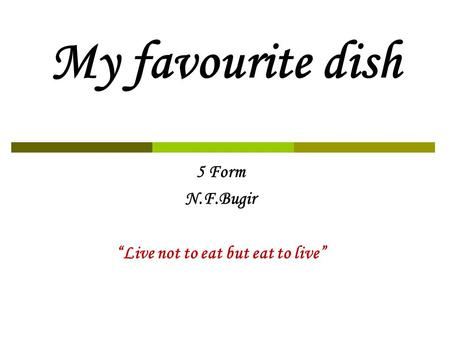 "My favourite dish 5 Form N.F.Bugir ""Live not to eat but eat to live"""
