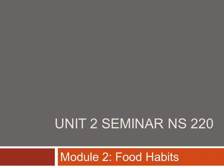 Unit 2 Seminar NS 220 Module 2: Food Habits.