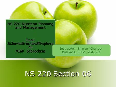 NS 220 Section 06 Instructor: Sharon Charles- Brackens, DHSc, MSA, RD.