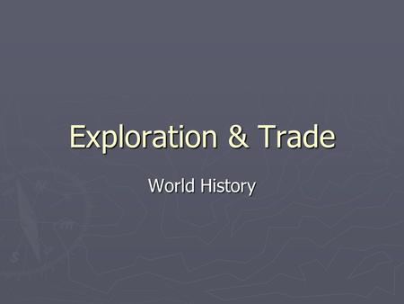 Exploration & Trade World History. Spice Trade ► 1300s – Europeans dependent on spices such as pepper, cinnamon, & nutmeg ► Spices used for flavor, preserving.