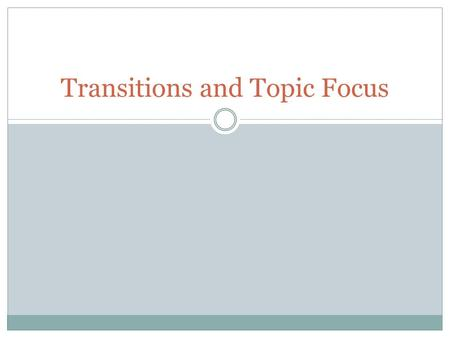 Transitions and Topic Focus. Tips for transitioning After the initial topic sentence, further clarify and identify the path the paragraph intends to take,