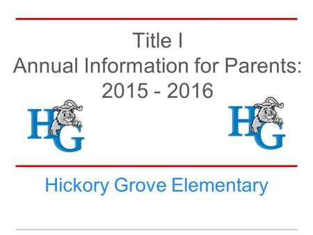 Title I Annual Information for Parents: 2015 - 2016 Hickory Grove Elementary.