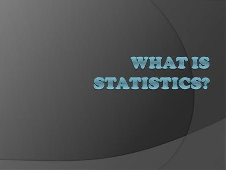 Statistics:  Is the art and science of collecting, organizing, describing, and drawing conclusions from data.
