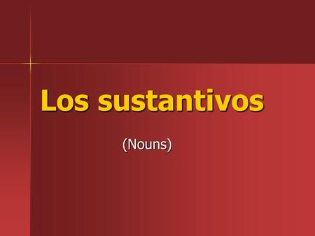 Los sustantivos (Nouns). Nouns refer to people, places, things and ideas. In Spanish, nouns have gender 1. masculine (m.) 2. feminine (f.)