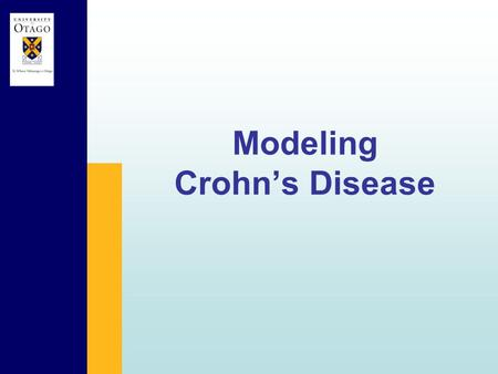 Modeling Crohn's Disease. Crohn's disease usually presents in early adulthood. Patients have a markedly reduced quality of life and a 5 to 7-fold increased.