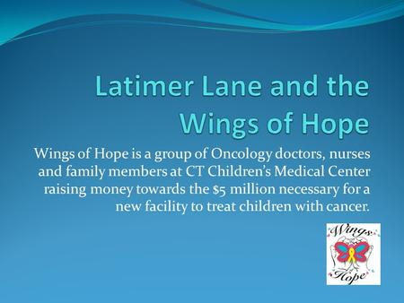 Wings of Hope is a group of Oncology doctors, nurses and family members at CT Children's Medical Center raising money towards the $5 million necessary.