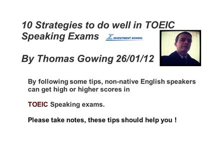 10 Strategies to do well in TOEIC Speaking Exams By Thomas Gowing 26/01/12 By following some tips, non-native English speakers can get high or higher scores.